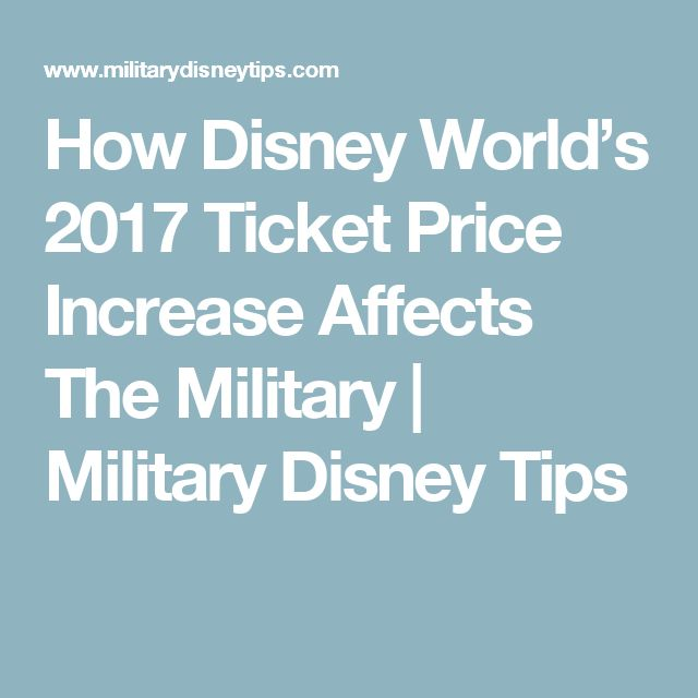 How Disney World's 2017 Ticket Price Increase Affects The Military | Military Disney Tips