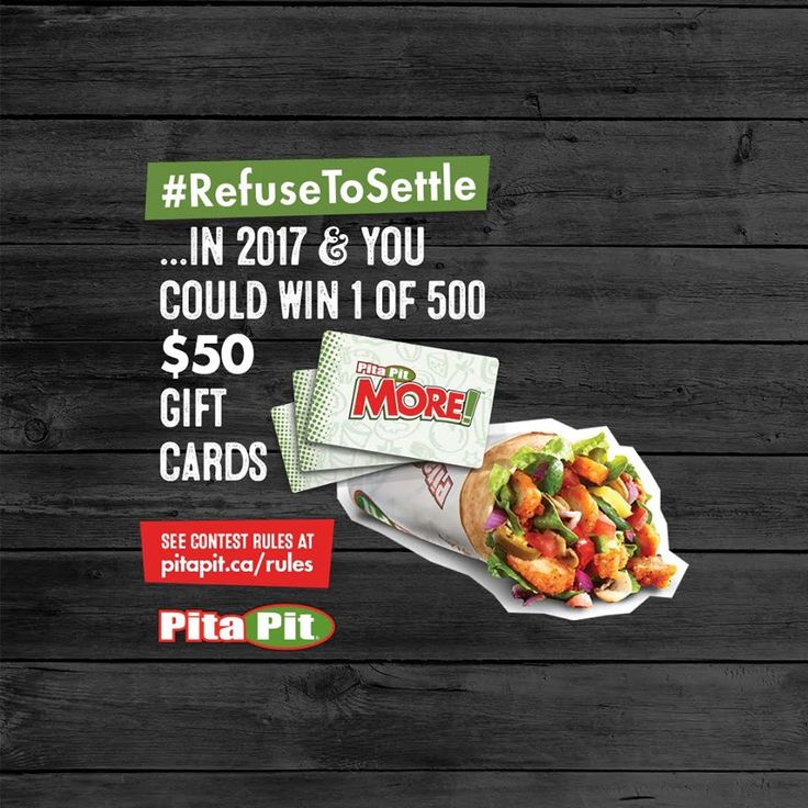 win Pita Pit prizes  Will you Refuse To Settle in 2017? Tell us what you're refusing to settle for on Facebook, Instagram or Twitter. Tag @PitaPitCanada and include the hashtag #RefuseToSettle and you could win 1 of 500 $50 gift cards.