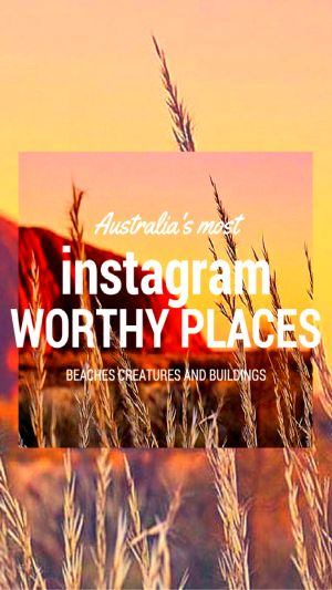 Australia's Instagram Worthy Places: Stunning landscapes and magnificent places to inspire you to pack your bags and start a new adventure!