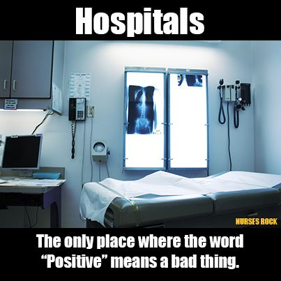 "Hospitals... the only place where the word ""Positive"" means a bad thing. #healthcare #humor #nursing"