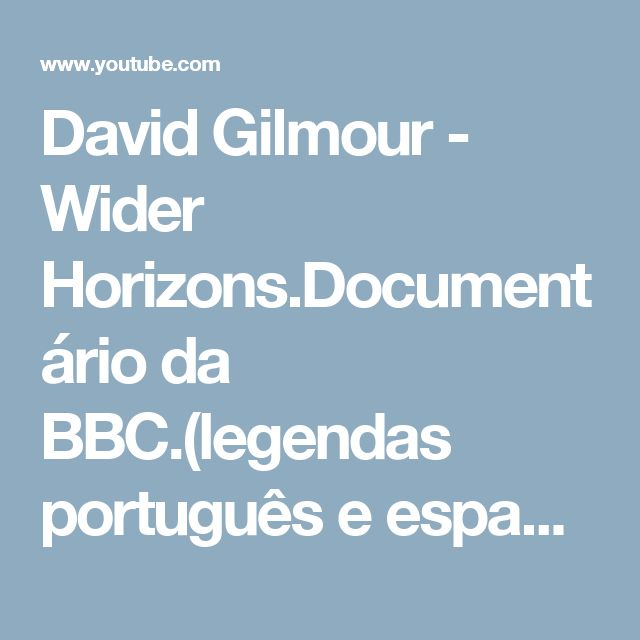 David Gilmour - Wider Horizons.Documentário da BBC.(legendas português e espanhol) - YouTube