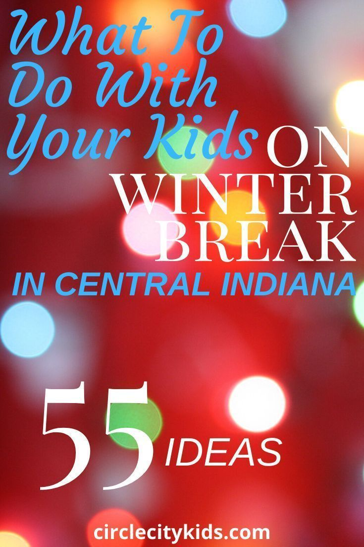 Events Near Indianapolis After Christmas 2020 55 Christmas Break Ideas for Families Around Indianapolis   Circle