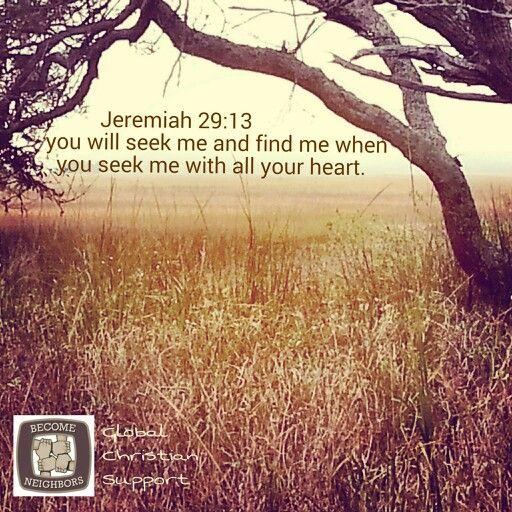 Иеремия 29:13 И взищете Меня, и найдете, если взыщете Меня всем мердцем вашим