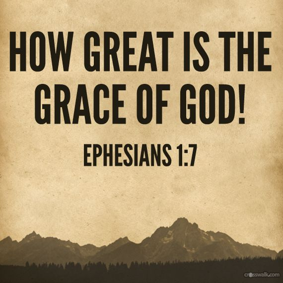 """""""In him we have redemption through his blood, the forgiveness of sins, in accordance with the riches of God's grace"""" Ephesians 1:7"""