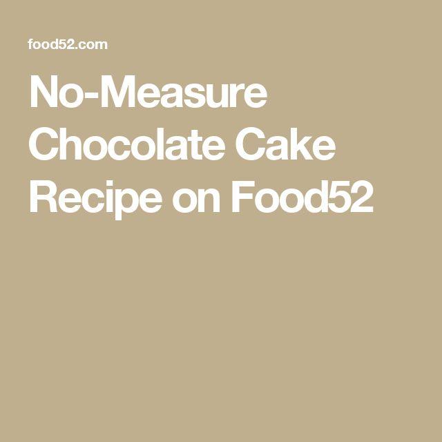 No-Measure Chocolate Cake Recipe on Food52