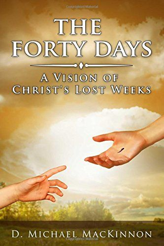 The Forty Days A Vision Of Christs Lost Weeks By D Mi Https