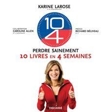 10-4 Perdre sainement 10 livres en 4 semaines de Karine Larose