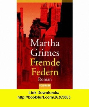 Fremde Federn. (9783442447725) Martha Grimes , ISBN-10: 3442447720  , ISBN-13: 978-3442447725 ,  , tutorials , pdf , ebook , torrent , downloads , rapidshare , filesonic , hotfile , megaupload , fileserve