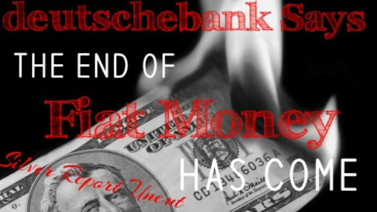 nice - Deutschebank Says The End of Fiat Money Has Come