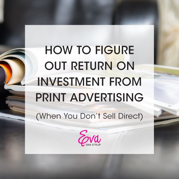 How to Figure Out Return on Investment from Print Advertising (When You Don't Sell Direct)