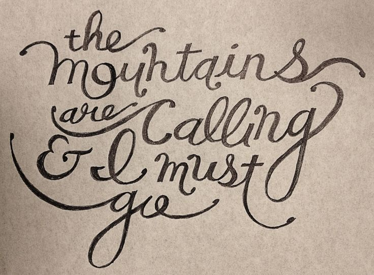 """""""The Mountains are calling and I must go.""""  -John Muir"""