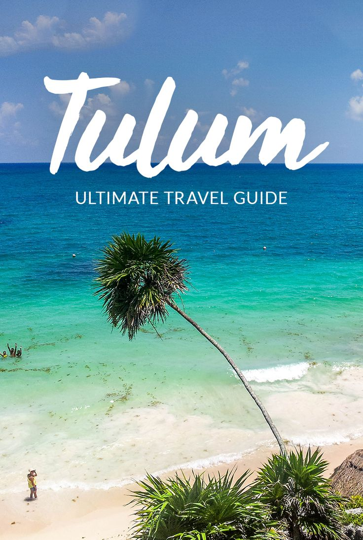 The Ultimate Tulum Travel Guide With Tips On How To Save Money Best Places