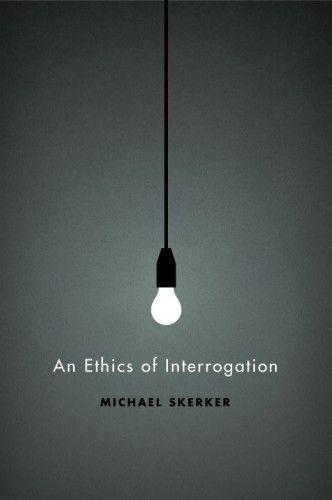 An Ethics Of Interrogation  Author: Michael Skerker  Publisher: University Of Chicago Press  Publication Date: May 15, 2010  Genre: Non-Fiction  Designer: Isaac Tobin