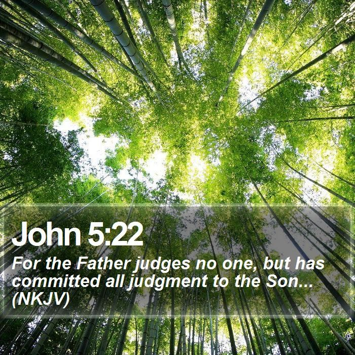 John 5:22 For the Father judges no one, but has committed all judgment to the Son... (NKJV)  #Life #Lord #Word #YouthMinistry #DailyBibleVerse http://www.bible-sms.com/