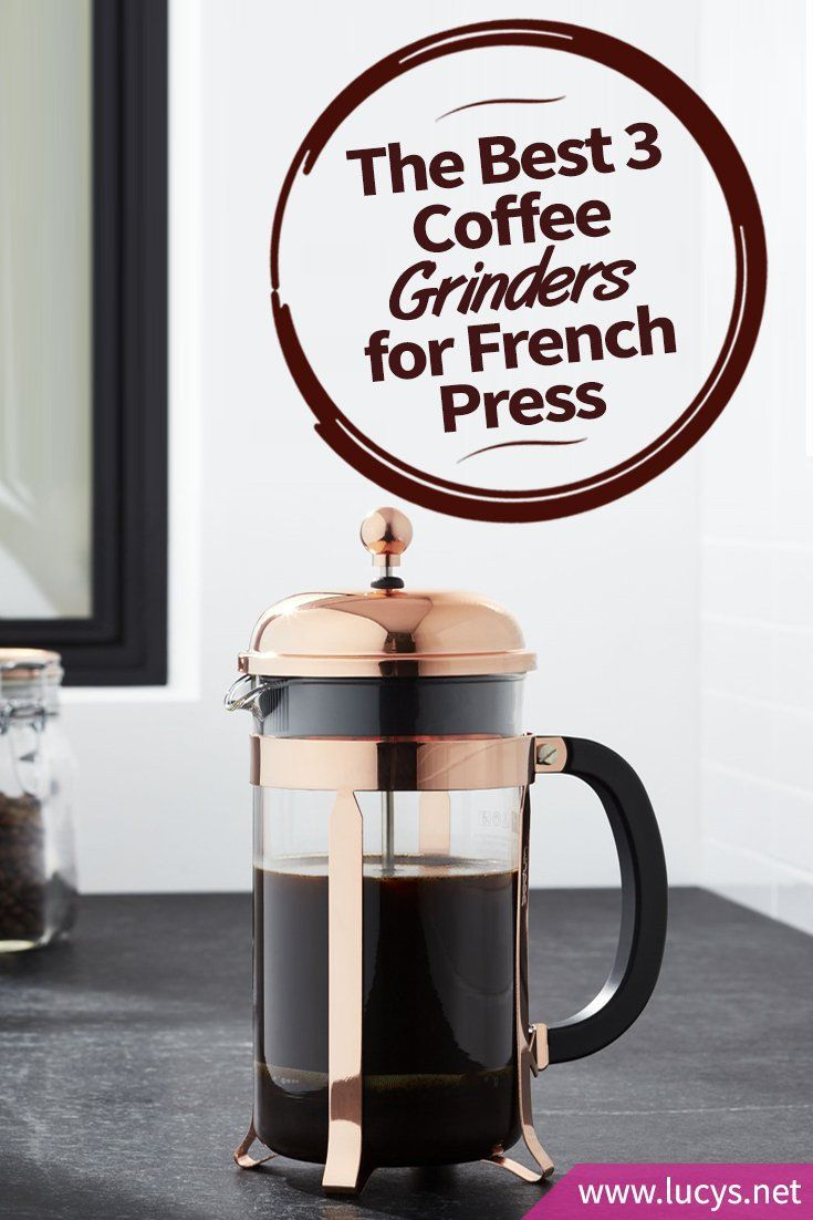 The Best 3 Coffee Grinders for French Press