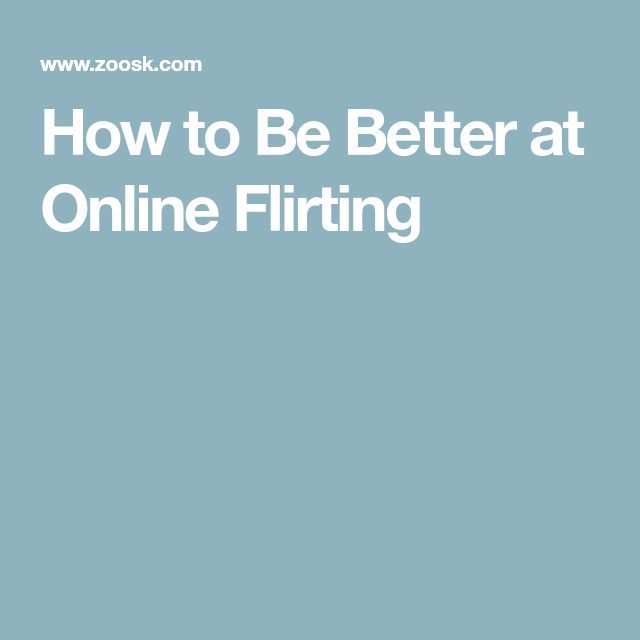 How to Be Better at Online Flirting