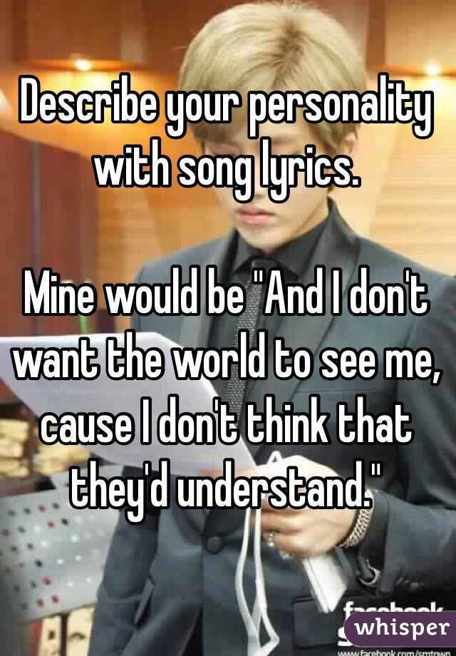 """""""Describe your personality with song lyrics. Mine would be ..."""