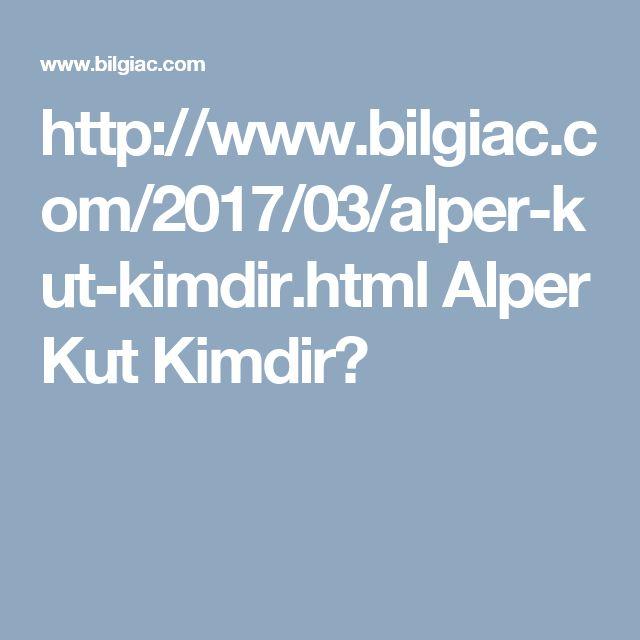 http://www.bilgiac.com/2017/03/alper-kut-kimdir.html Alper Kut Kimdir?