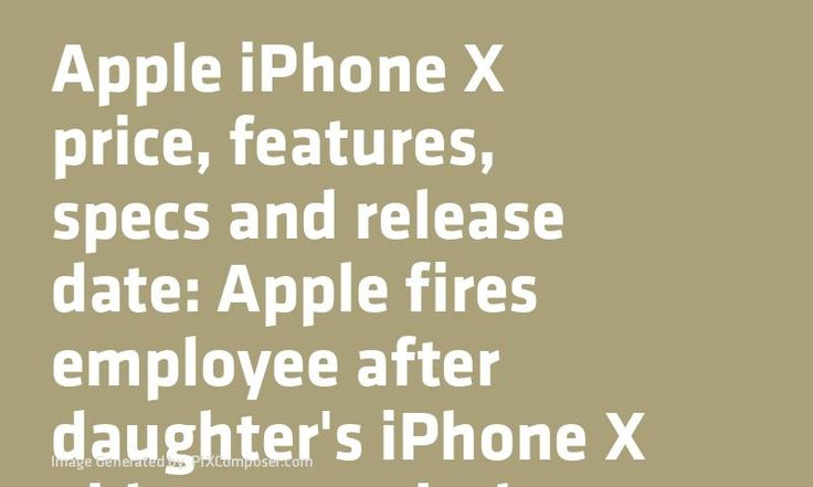 #Apple #iPhone X #Price features specs and release date: #Apple fires employee after daughter's #iPhone X #Video goes viral
