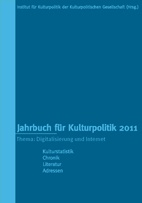 Jahrbuch für Kulturpolitik 2011    Band 11 – Thema: Digitalisierung und Internet         Herausgegeben für das Institut für Kulturpolitik der Kulturpolitischen Gesellschaft von Bernd Wagner • Bonn / Essen: Klartext Verlag 2011 • 498 Seiten • 19,90 Euro • ISBN 978-3-8375-0615-0