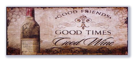 Good Friends, Good Times, Good Wine | Wijn | Signs of Time
