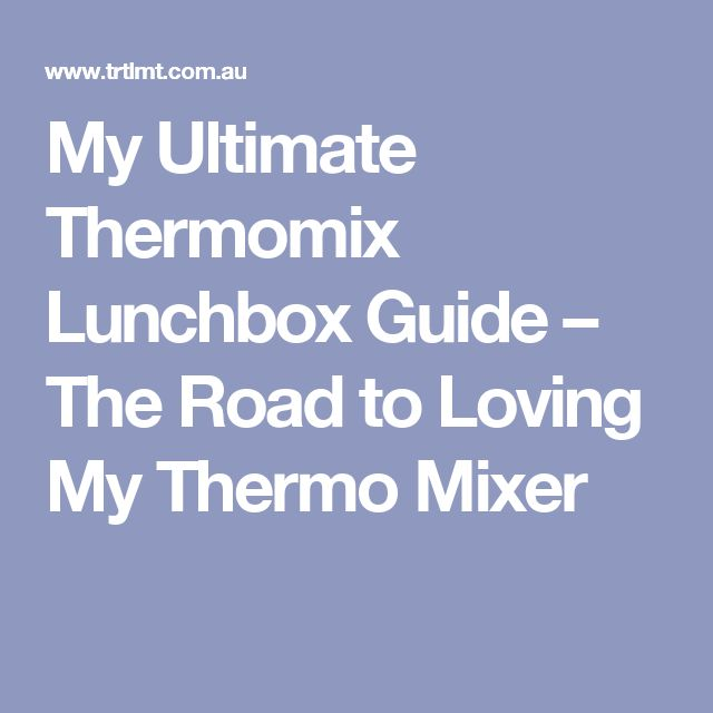 My Ultimate Thermomix Lunchbox Guide – The Road to Loving My Thermo Mixer