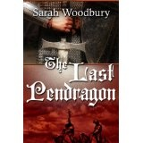 The Last Pendragon (The Last Pendragon Saga) (Kindle Edition)By Sarah Woodbury