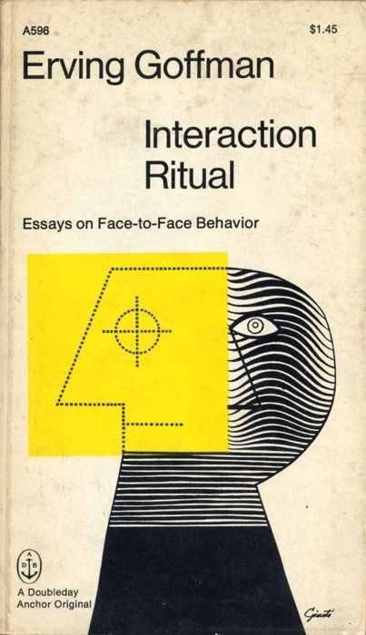 erving goffman interaction ritual essays on face-to-face behavior Bernard n meltzer interaction ritual: essays in face-to-face behavior by erving goffman chicago: aldine publishing company, 1967 270 pp $575.