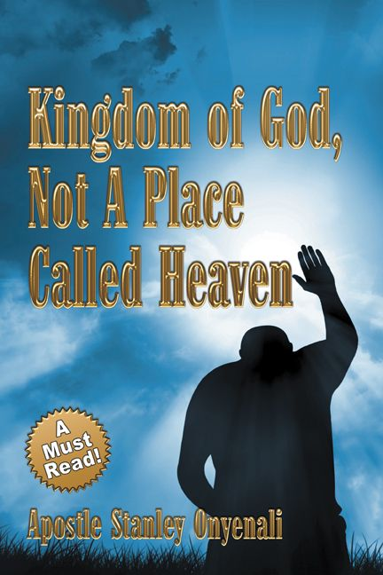 sbpra.com! welcomes you to a must-reads! kingdom of God, not a place called heaven by apostle Stanley onyenali