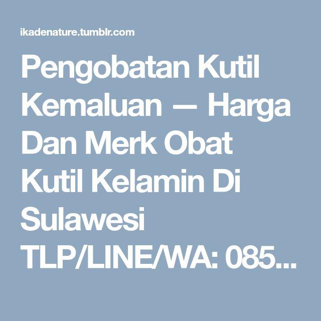 Pengobatan Kutil Kemaluan — Harga Dan Merk Obat Kutil Kelamin Di Sulawesi TLP/LINE/WA: 085229203009 BBM: D80F52F5, Pengobatan Kutil Kelamin, Benjolan Bintik Bintil Daging Tumbuh Kutil Di Alat Kemaluan Kelamin, Obat Kutil Paling Ampuh, Obat Kutil, http://obat-kelamin.com/ , #obatkutilkelamin, Cara & Tips Menghilangkan Kutil Kelamin Paling Ampuh, Obat Kutil Kelamin Herbal, Tradisional, Alami, Terbaik Terbukti Aman Tanpa Efek Samping Serta Terpercaya, Salep Krim Oles, 100% Terbukti, Terampuh…