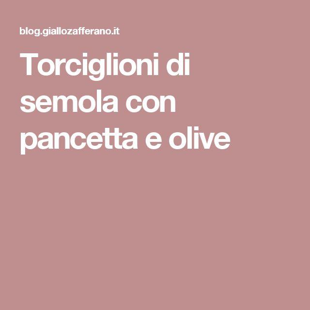 Torciglioni di semola con pancetta e olive
