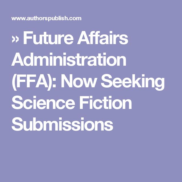 » Future Affairs Administration (FFA): Now Seeking Science Fiction Submissions