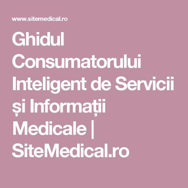 Ghidul Consumatorului Inteligent de Servicii și Informații Medicale | SiteMedical.ro