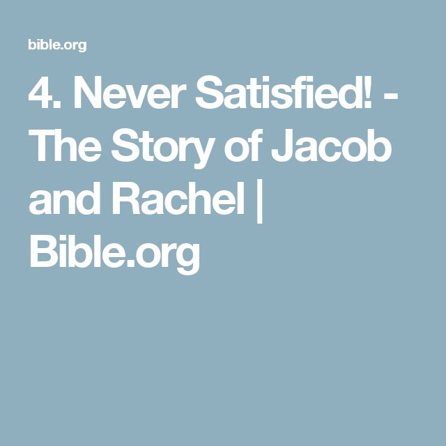4. Never Satisfied! - The Story of Jacob and Rachel | Bible.org