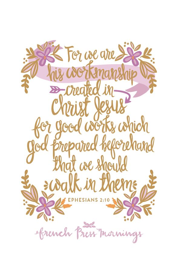 """French Press Mornings - Ephesians 2:10 """"For we are his workmanship, created in Christ Jesus for good works, which God prepared beforehand, that we should walk in them."""""""