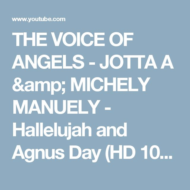 THE VOICE OF ANGELS - JOTTA A & MICHELY MANUELY -  Hallelujah and Agnus Day (HD 1080p) - YouTube