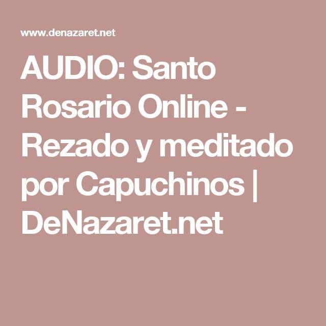 AUDIO: Santo Rosario Online - Rezado y meditado por Capuchinos | DeNazaret.net