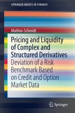 Pricing and Liquidity of Complex and Structured Derivatives: Deviation of a Risk Benchmark Based on Credit and Option Market Data (SpringerBriefs in Finance) free ebook