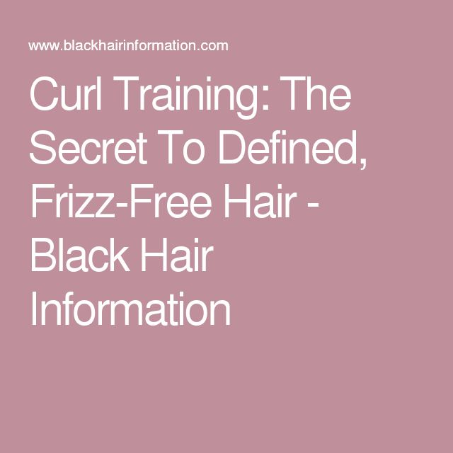 Curl Training: The Secret To Defined, Frizz-Free Hair - Black Hair Information