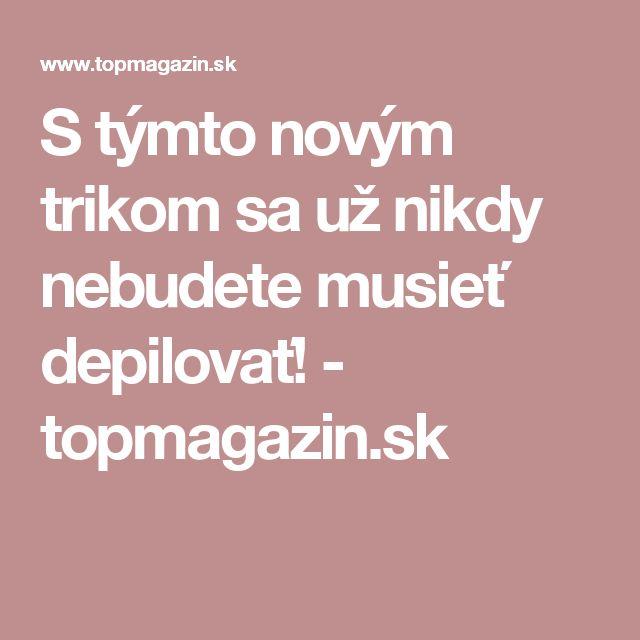 S týmto novým trikom sa už nikdy nebudete musieť depilovať! - topmagazin.sk