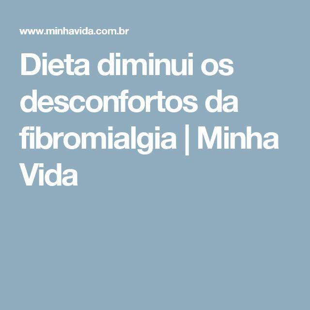 Dieta diminui os desconfortos da fibromialgia | Minha Vida