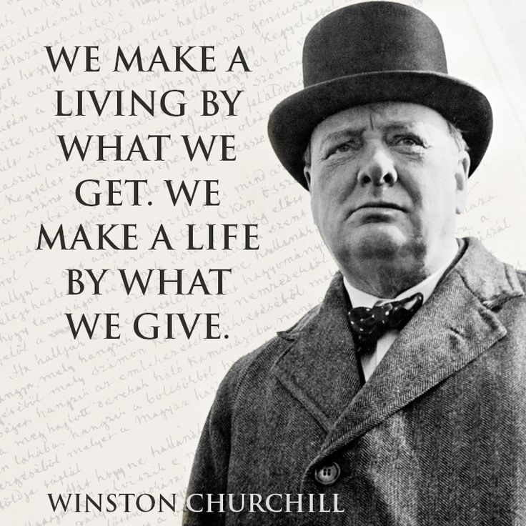 "Quote by Winston Churchill on how to live and how to give. ""We make a living by what we get. We make a life by what we give."""