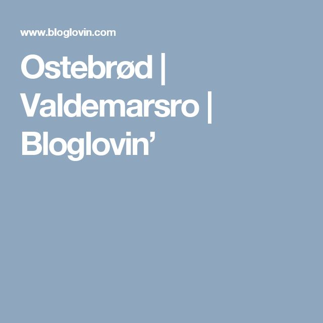 Ostebrød | Valdemarsro | Bloglovin'