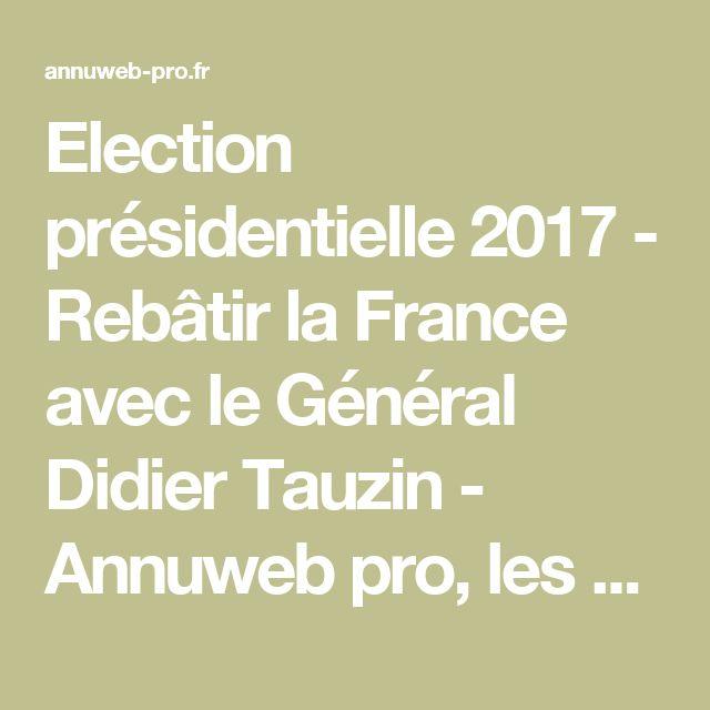 Election présidentielle 2017 - Rebâtir la France avec le Général Didier Tauzin - Annuweb pro, les pages jaunes du reséau d'influence des professionnels Annuweb pro, les pages jaunes du reséau d'influence des professionnels