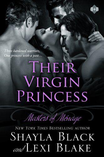 Their Virgin Princess, Masters of Ménage, Book 4 by Shayla Black http://smile.amazon.com/dp/B00B3WZHSY/ref=cm_sw_r_pi_dp_Bfw-vb0ZBACJF