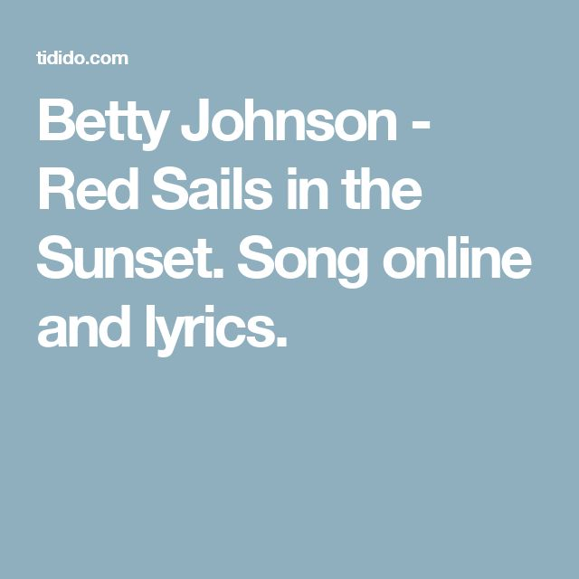 Betty Johnson - Red Sails in the Sunset. Song online and lyrics.