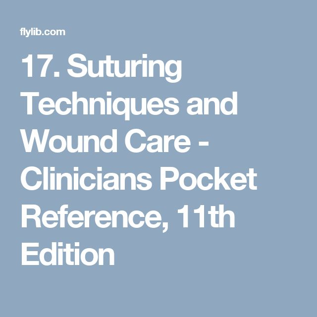 17. Suturing Techniques and Wound Care - Clinicians Pocket Reference, 11th Edition