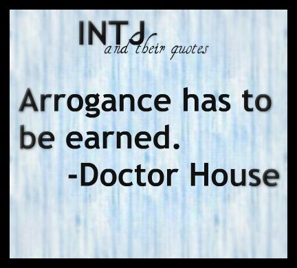 INTJ Quotes      : an attitude of superiority manifested in an overbearingmanner or in presumptuous claims or assumptions