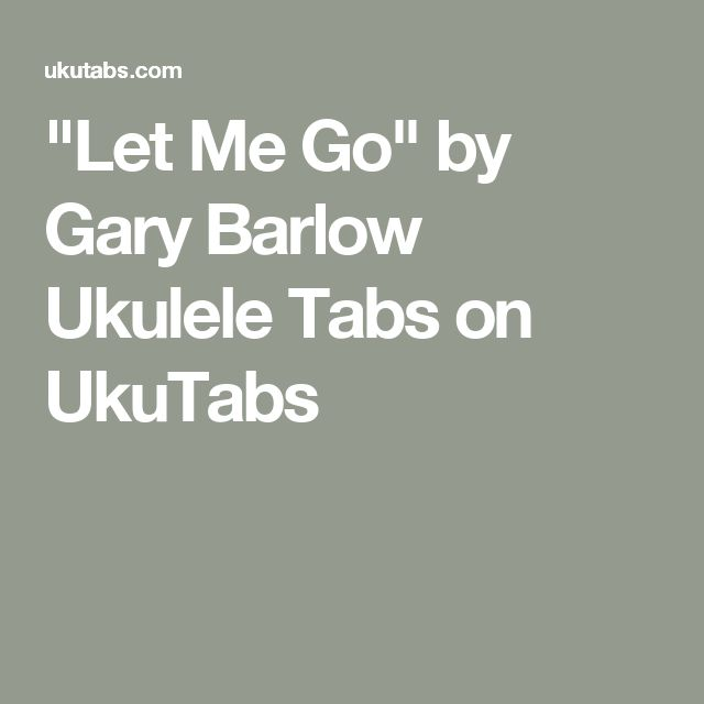 """""""Let Me Go"""" by Gary Barlow Ukulele Tabs on UkuTabs"""