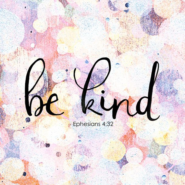 """Ephesians 4:32~ """"Be kind and compassionate to one another, forgiving each other, just as in Christ God forgave you."""""""